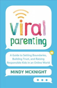 Viral Parenting : A Guide to Setting Boundaries, Building Trust, and Raising Responsible Kids in an Online World