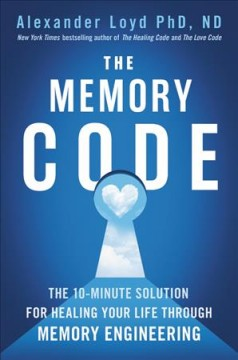 Memory Code : The 10-minute Solution for Healing Your Life Through Memory Engineering