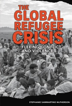 Global Refugee Crisis : Fleeing Conflict and Violence