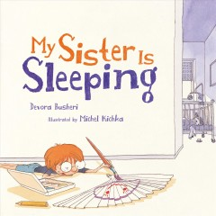 My sister is sleeping /  Devora Busheri ; illustrated by Michel Kichka.