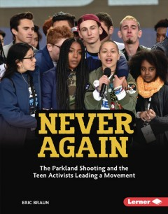 Never Again : The Parkland Shooting and the Teen Activists Leading a Movement