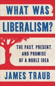 What Was Liberalism? : The Past, Present, and Promise of a Noble Idea