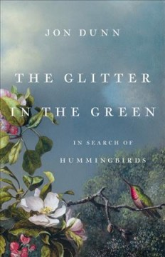 Glitter in the Green : In Search of Hummingbirds