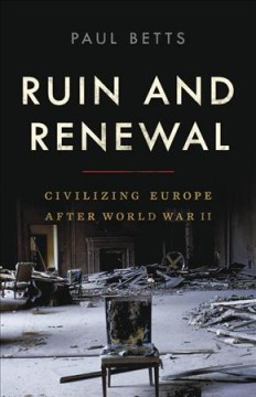 Ruin and Renewal : Civilizing Europe After World War II