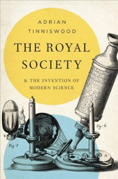 Royal Society : And the Invention of Modern Science