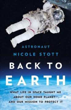 Back to Earth : What Life in Space Taught Me About Our Home Planet-and Our Mission to Protect It