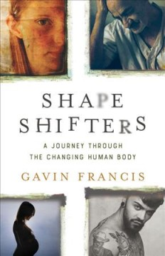 Shapeshifters : A Journey Through the Changing Human Body