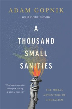 Thousand Small Sanities : The Moral Adventure of Liberalism