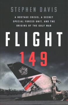 Flight 149 : A Hostage Crisis, a Secret Special Forces Unit, and the Origins of the Gulf War