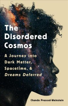 Disordered Cosmos : A Journey into Dark Matter, Spacetime, and Dreams Deferred