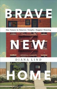 Brave New Home : Our Future in Smarter, Simpler, Happier Housing