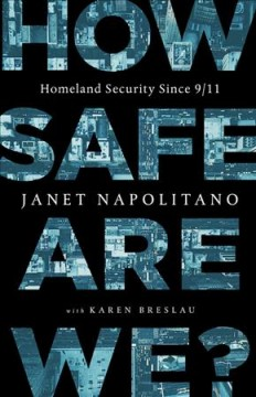 How Safe Are We? : Homeland Security Since 9/11