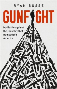 Gunfight : My Battle Against the Industry That Radicalized America