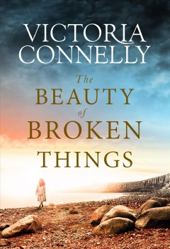 The beauty of broken things /  Victoria Connelly. - Victoria Connelly.