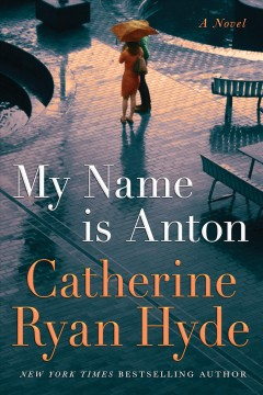 My name is Anton : a novel / Catherine Ryan Hyde. - Catherine Ryan Hyde.