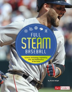 Full STEAM Baseball : Science, Technology, Engineering, Arts, and Mathematics of the Game