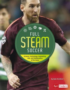 Full STEAM Soccer : Science, Technology, Engineering, Arts, and Mathematics of the Game