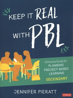 Keep It Real With PBL, Secondary : A Practical Guide for Planning Project-based Learning
