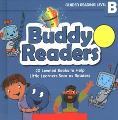 Buddy Readers Guided Reading Level B : 20 Leveled Books for Little Learners Soar As Readers, Includes Parent Guide