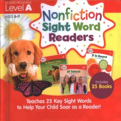 Nonfiction Sight Word Readers Level A, Ages 3-7 : Teaches 25 Key Sight Words to Help Your Child Soar As a Reader!