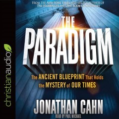 The paradigm : the ancient blueprint that holds the mystery of our times / Jonathan Cahn.