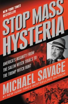 Stop Mass Hysteria : America's Insanity from the Salem Witch Trials to the Trump Witch Hunt, from the Red Scare to Russian Collusion