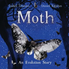 Moth : an evolution story / Isabel Thomas ; illustrated by Daniel Egnéus. - Isabel Thomas ; illustrated by Daniel Egnéus.
