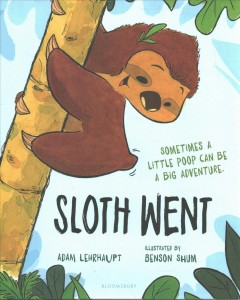 Sloth went /  by Adam Lehrhaupt ; illustrated by Benson Shum.