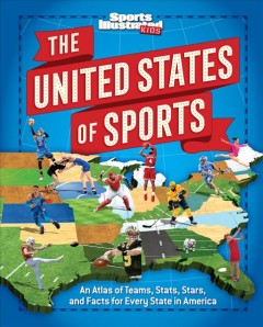 United States of Sports : An Atlas of Teams, Stats, Stars, and Facts for Every State in America