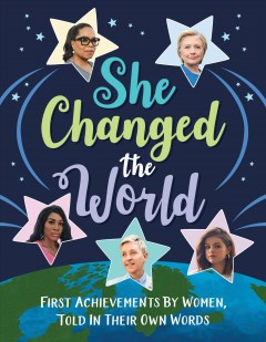 She Changed the World : First Achievements by Women, Told in Their Own Words