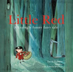 Little Red : A Howlingly Good Fairy Tale With a Twist