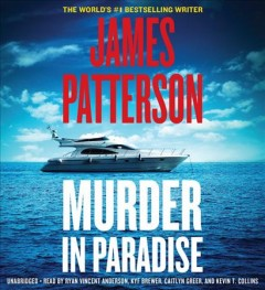 Murder in paradise /  James Patterson, with Doug Allyn, Connor Hyde, and Duane Swierczynski. - James Patterson, with Doug Allyn, Connor Hyde, and Duane Swierczynski.