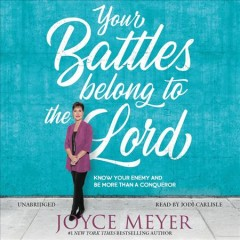 Your battles belong to the Lord : know your enemy and be more than a conqueror / Joyce Meyer. - Joyce Meyer.