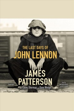 The last days of John Lennon /  James Patterson with Casey Sherman and Dave Wedge. - James Patterson with Casey Sherman and Dave Wedge.