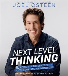 Next level thinking : 10 powerful thoughts for a successful and abundant life / Joel Osteen.
