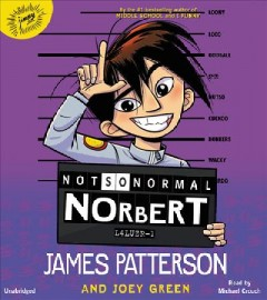 Not so normal Norbert /  James Patterson with Joey Green ; illustrated by Hatem Aly. - James Patterson with Joey Green ; illustrated by Hatem Aly.