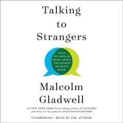 Talking to strangers : what we should know about the people we don't know / Malcolm Gladwell. - Malcolm Gladwell.
