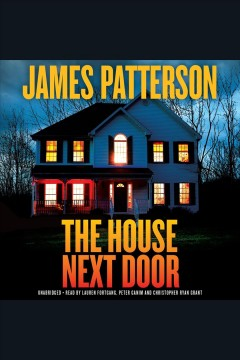 The house next door : thrillers / James Patterson ; with Susan DiLallo, Max DiLallo, and Tim Arnold. - James Patterson ; with Susan DiLallo, Max DiLallo, and Tim Arnold.