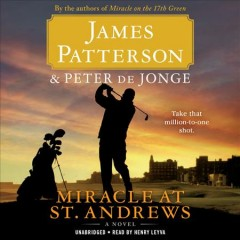 Miracle at St. Andrews : a novel / James Patterson & Peter de Jonge. - James Patterson & Peter de Jonge.