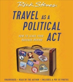 Travel as a political act : how to leave your baggage behind / Rick Steves.