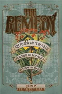 Remedy : Queer and Trans Voices on Health and Health Care