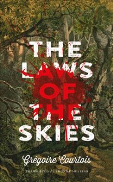 The laws of the skies /  Grégoire Courtois ; translated by Rhonda Mullins.