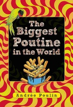 The biggest poutine in the world /  Andrée Poulin ; translated by Brigitte Waisberg. - Andrée Poulin ; translated by Brigitte Waisberg.