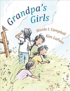 Grandpa's girls /  Nicola I. Campbell ; pictures by Kim LaFave. - Nicola I. Campbell ; pictures by Kim LaFave.