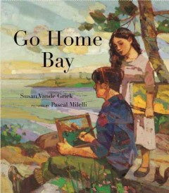 Go Home Bay /  Susan Vande Griek ; pictures by Pascal Milelli. - Susan Vande Griek ; pictures by Pascal Milelli.