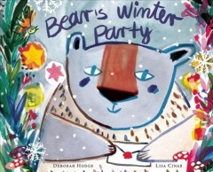 Bear's winter party /  Deborah Hodge ; pictures by Lisa Cinar.