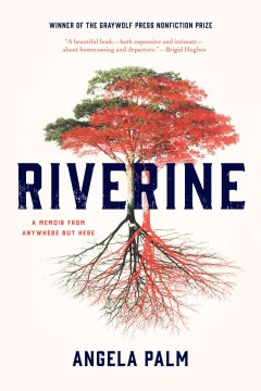 Riverine : a memoir from anywhere but here / Angela Palm.