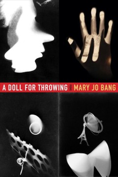 A doll for throwing : poems / Mary Jo Bang.