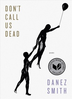 Don't call us dead : poems / Danez Smith.