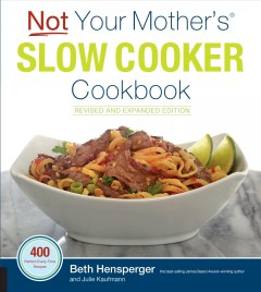 Not your mother's slow cooker cookbook /  Beth Hensperger ; and Julie Kaufmann. - Beth Hensperger ; and Julie Kaufmann.
